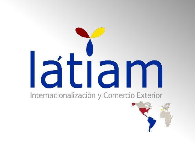 LÁTIAM es una Red de consultores, agentes, abogados, técnicos en comercio exterior, así como agentes económicos, instituci...