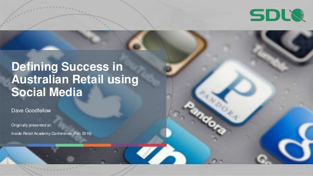1 #SocialRetailSDL Proprietary and Confidential Defining Success in Australian Retail using Social Media Dave Goodfellow O...