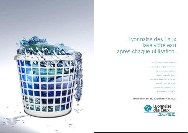 Lyonnaise des Eaux lave votre eau après chaque utilisation. Pour que vous puissiez continuer à profiter, tous les jours de ...