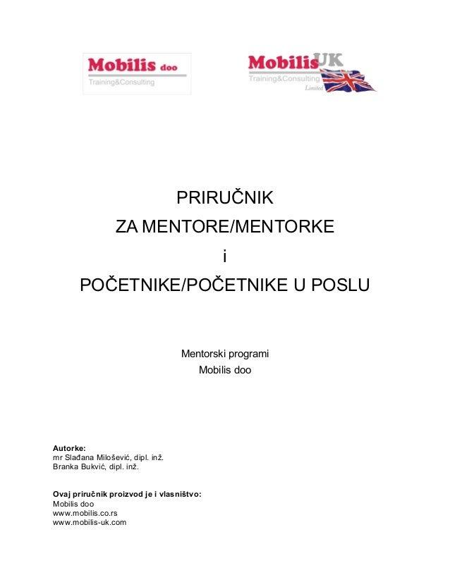 PRIRUČNIK ZA MENTORE/MENTORKE i POČETNIKE/POČETNIKE U POSLU Mentorski programi Mobilis doo Autorke: mr Slađana Milošević, ...