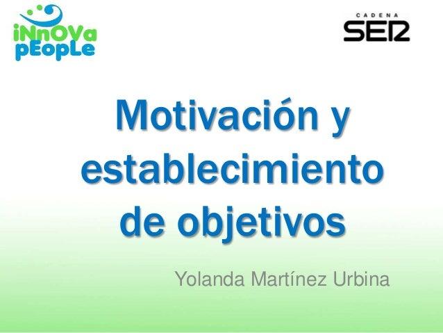 Motivación y establecimiento de objetivos Yolanda Martínez Urbina