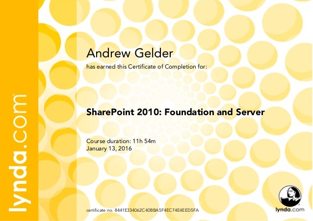 Andrew Gelder Course duration: 11h 54m January 13, 2016 certificate no. 8441E334062C40BBA5F4EC74E4EED5FA SharePoint 2010: ...
