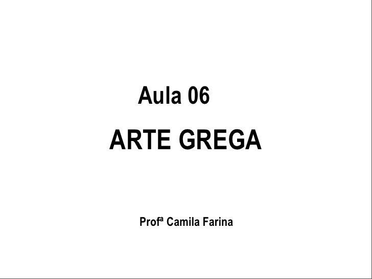 Aula 06 ARTE GREGA   Profª Camila Farina
