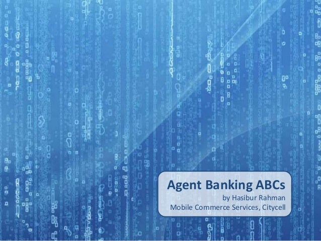 Agent Banking ABCs by Hasibur Rahman Mobile Commerce Services, Citycell