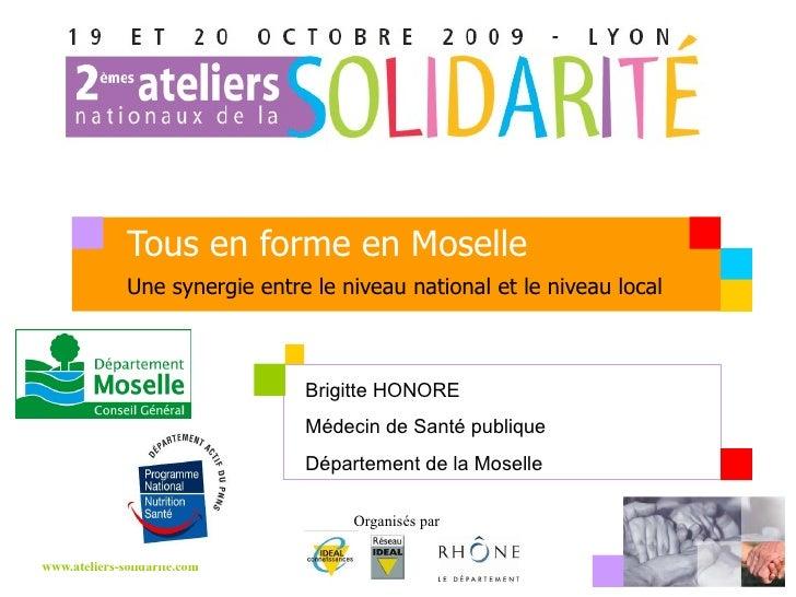Tous en forme en Moselle Une synergie entre le niveau national et le niveau local Brigitte HONORE Médecin de Santé publiqu...