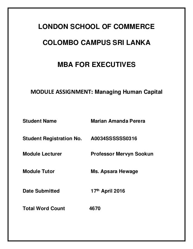 LONDON SCHOOL OF COMMERCE COLOMBO CAMPUS SRI LANKA MBA FOR EXECUTIVES MODULE ASSIGNMENT: Managing Human Capital Student Na...