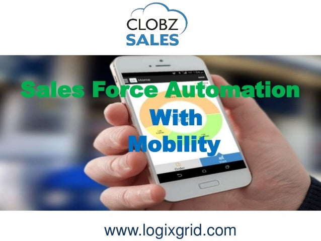 www.logixgrid.com Sales Force Automation With Mobility