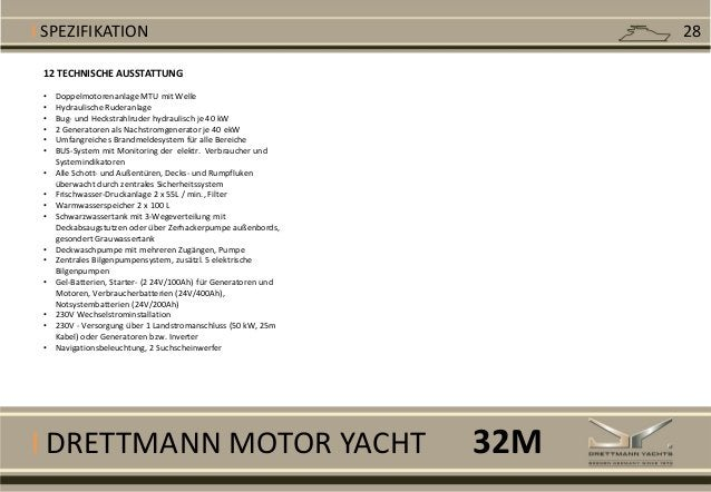 I DRETTMANN MOTOR YACHT I SPEZIFIKATION 12 TECHNISCHE AUSSTATTUNG • Doppelmotorenanlage MTU mit Welle • Hydraulische Ruder...
