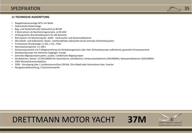 I DRETTMANN MOTOR YACHT I SPEZIFIKATION 11 TECHNISCHE AUSSTATTUNG • Doppelmotorenanlage MTU mit Welle • Hydraulische Ruder...