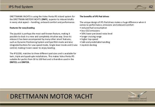 I DRETTMANN MOTOR YACHT DRETTMANN YACHTS is using the Volvo Penta IPS inbord system for the DRETTMAN MOTOR YACHTS (DMY), s...