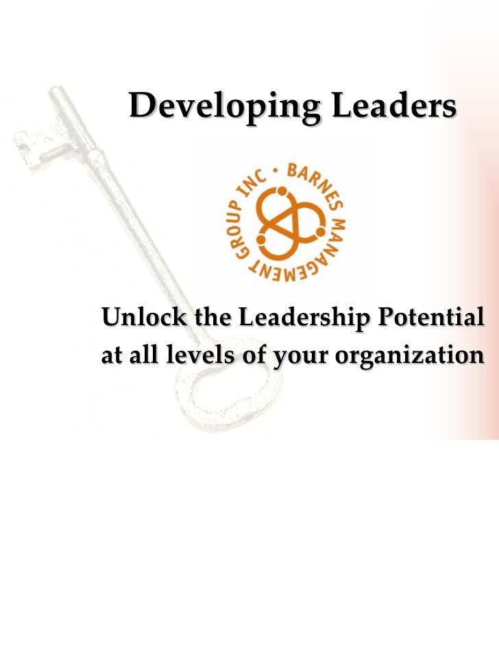 Developing LeadersUnlock the Leadership Potential at all levels of your organization
