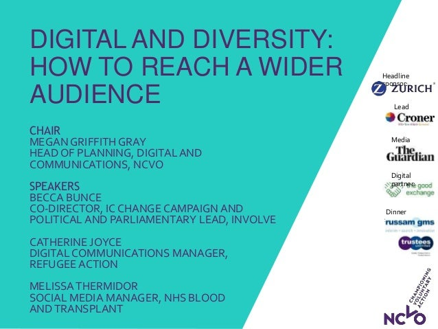 DIGITAL AND DIVERSITY: HOW TO REACH A WIDER AUDIENCE CHAIR MEGAN GRIFFITH GRAY HEAD OF PLANNING, DIGITALAND COMMUNICATIONS...
