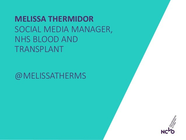MELISSA THERMIDOR SOCIAL MEDIA MANAGER, NHS BLOOD AND TRANSPLANT @MELISSATHERMS