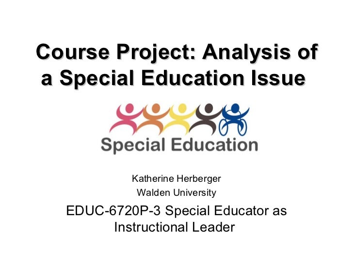 Course Project: Analysis of a Special Education Issue   Katherine Herberger Walden University EDUC-6720P-3 Special Educato...