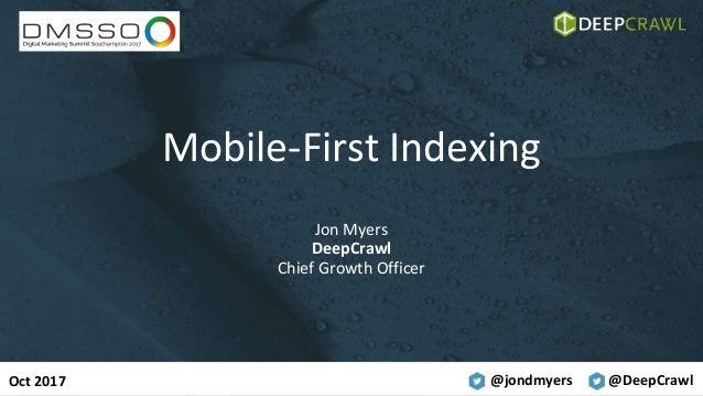 @jondmyers @DeepCrawl Mobile-First Indexing Jon Myers DeepCrawl Chief Growth Officer Oct 2017