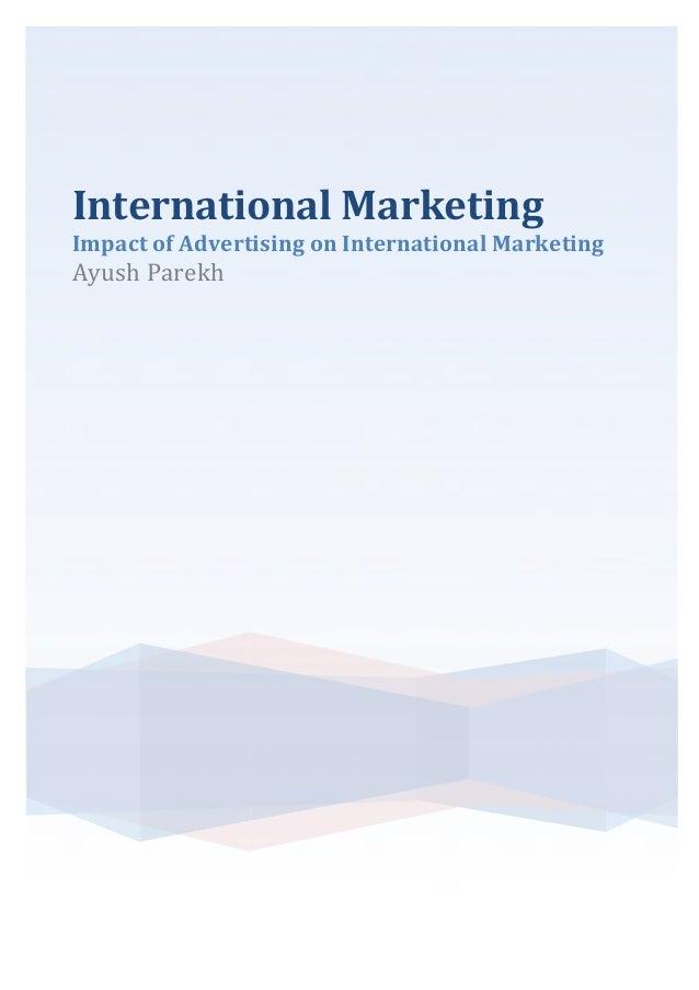 International*Marketing* Impact*of*Advertising*on*International*Marketing* Ayush&Parekh& & & &