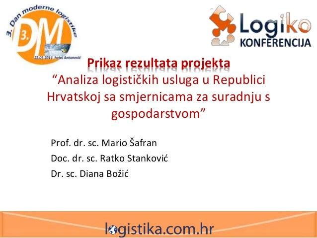 """Prikaz rezultata projekta """"Analiza logističkih usluga u Republici Hrvatskoj sa smjernicama za suradnju s gospodarstvom"""" Pr..."""