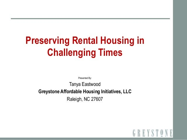 Preserving Rental Housing in     Challenging Times                      Presented By:                 Tanya Eastwood   Gre...