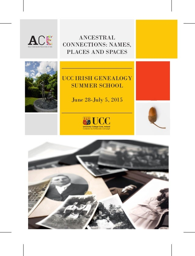 UCC IRISH GENEALOGY SUMMER SCHOOL June 28-July 5, 2015 ANCESTRAL CONNECTIONS: NAMES, PLACES AND SPACES