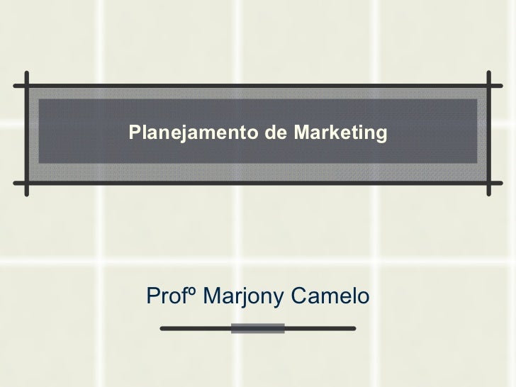 Planejamento de Marketing Profº Marjony Camelo