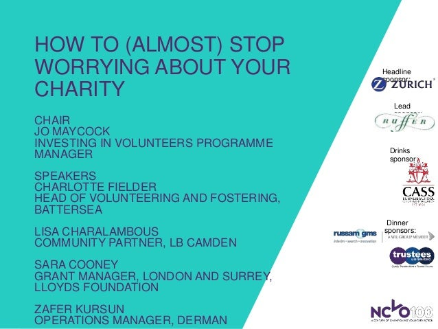HOW TO (ALMOST) STOP WORRYING ABOUT YOUR CHARITY CHAIR JO MAYCOCK INVESTING IN VOLUNTEERS PROGRAMME MANAGER SPEAKERS CHARL...