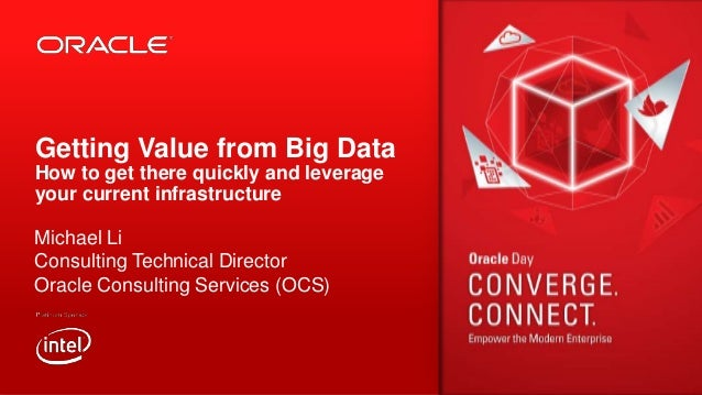 Getting Value from Big Data How to get there quickly and leverage your current infrastructure Michael Li Consulting Techni...