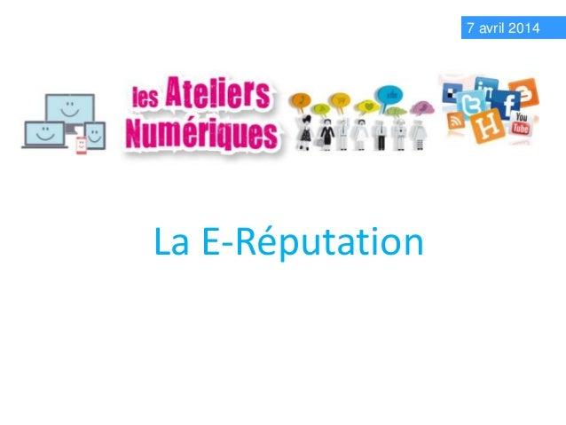 La E-Réputation 7 avril 2014