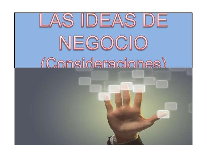 LAS IDEAS DE NEGOCIO (Consideraciones)<br />