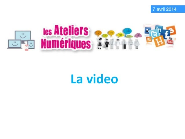 La video  7 avril 2014