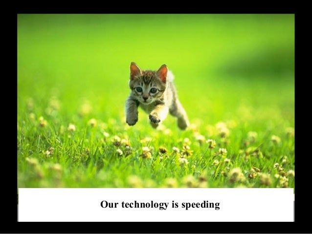 Our technology is speeding