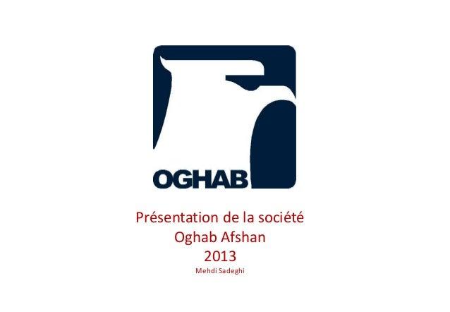 Présentation de la société Oghab Afshan 2013 Mehdi Sadeghi