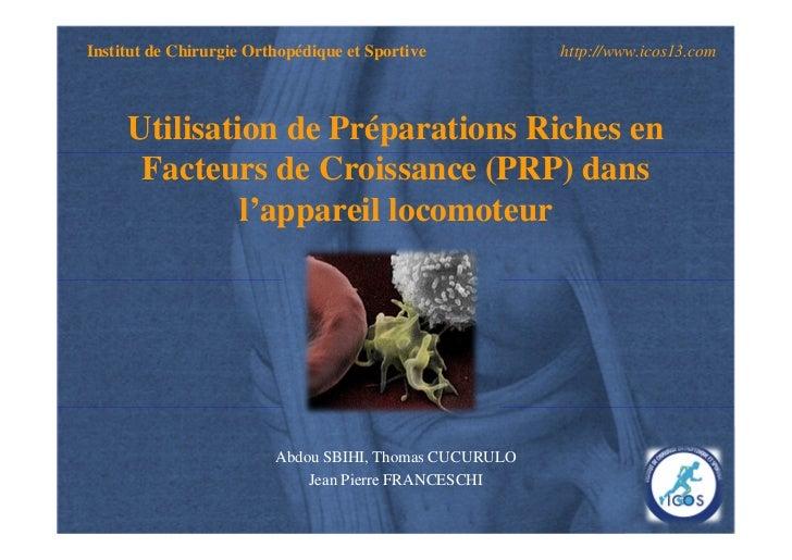 Institut de Chirurgie Orthopédique et Sportive          http://www.icos13.com     Utilisation de Préparations Riches en   ...