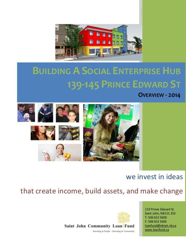 BUILDING A SOCIAL ENTERPRISE HUB  139-145 PRINCE EDWARD ST  OVERVIEW - 2014  133 Prince Edward St.  Saint John, NB E2L 3S3...