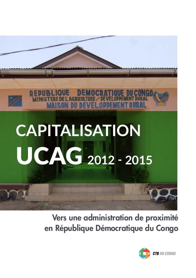 CAPITALISATION UCAG 2012 - 2015 Vers une administration de proximité en République Démocratique du Congo