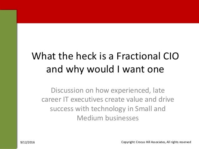 What the heck is a Fractional CIO and why would I want one Discussion on how experienced, late career IT executives create...