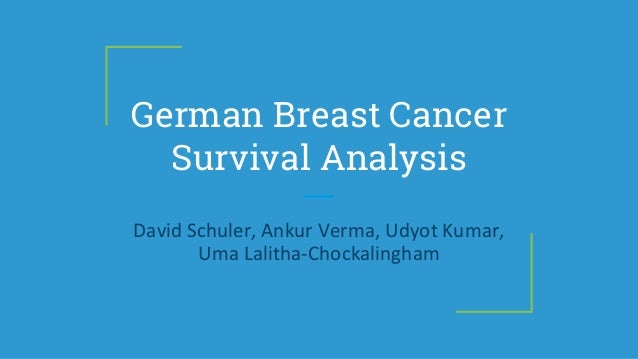 German Breast Cancer Survival Analysis David Schuler, Ankur Verma, Udyot Kumar, Uma Lalitha-Chockalingham