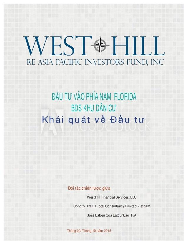 ĐẦU TƯ VÀO PHÍA NAM FLORIDA BĐS KHU DÂN CƯ Khái quát về Đầu tư Đối tác chiến lược giữa West Hill Financial Services, LLC C...