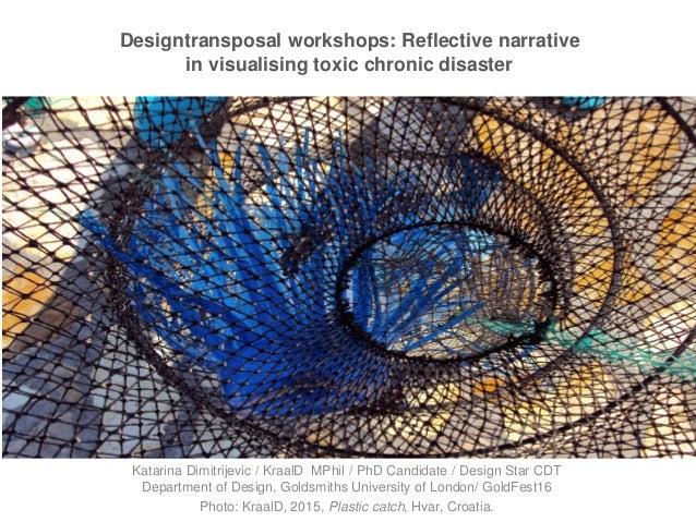 Designtransposal workshops: Reflective narrative in visualising toxic chronic disaster Katarina Dimitrijevic / KraalD MPhi...
