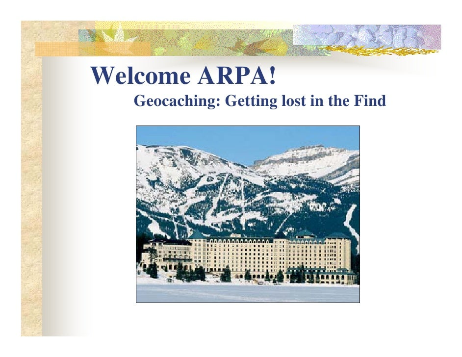Welcome ARPA!    Geocaching: Getting lost in the Find