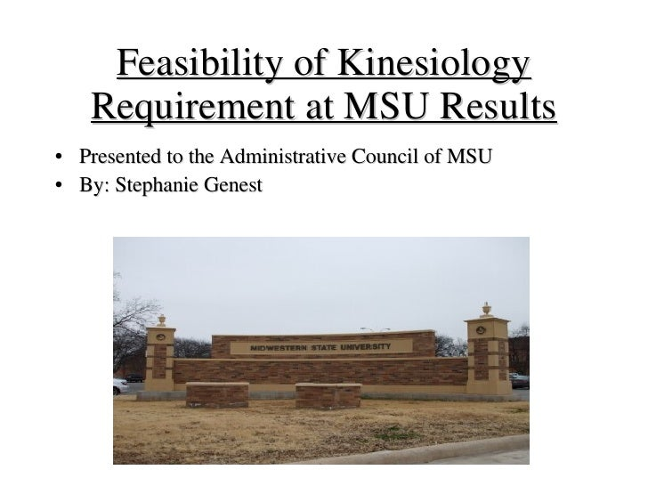 Feasibility of Kinesiology Requirement at MSU Results <ul><li>Presented to the Administrative Council of MSU </li></ul><ul...