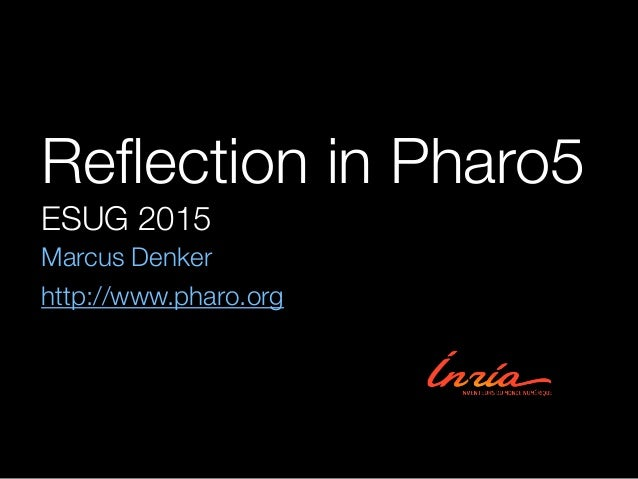 Reflection in Pharo5 ESUG 2015 Marcus Denker http://www.pharo.org