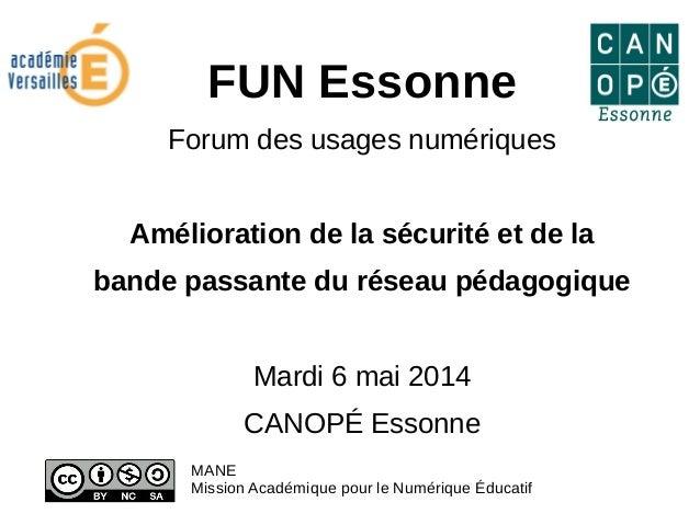 FUN Essonne Forum des usages numériques Amélioration de la sécurité et de la bande passante du réseau pédagogique Mardi 6 ...