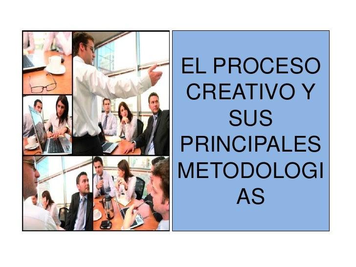 EL PROCESO CREATIVO Y SUS PRINCIPALES METODOLOGIAS<br />