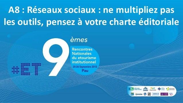 A8 : Réseaux sociaux : ne multipliez pas les outils, pensez à votre charte éditoriale