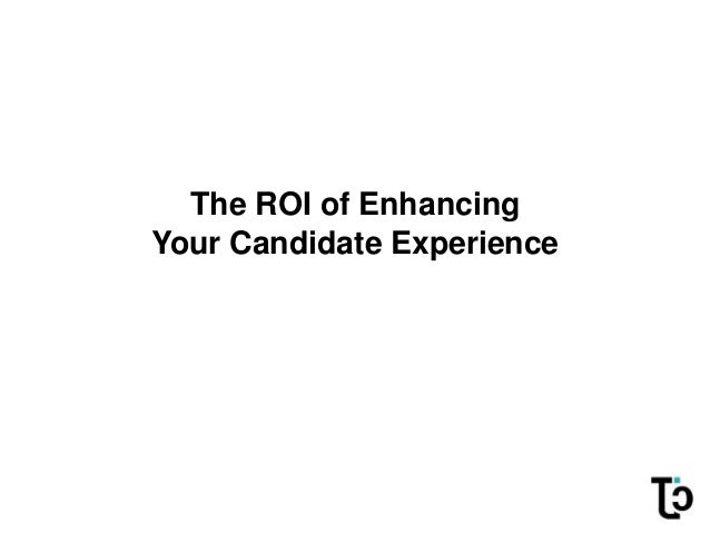 The ROI of Enhancing Your Candidate Experience