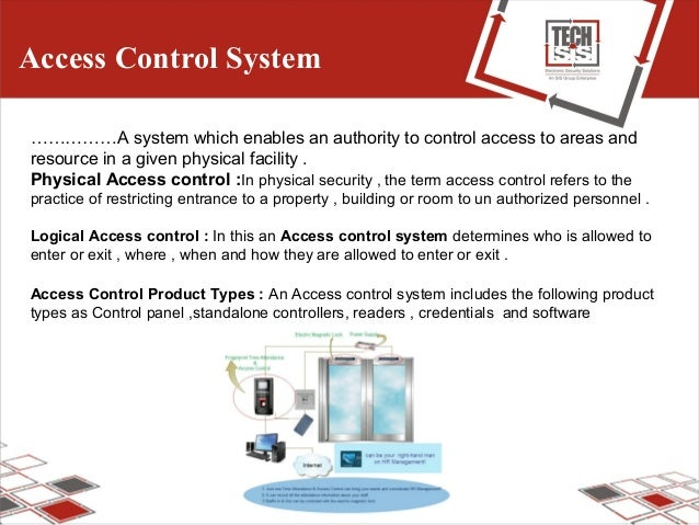 Access Control System ……………A system which enables an authority to control access to areas and resource in a given physical...
