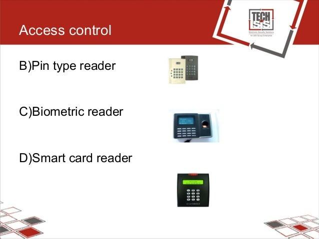 Access control B)Pin type reader C)Biometric reader D)Smart card reader