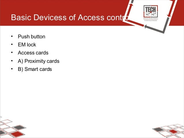 Basic Devicess of Access control • Push button • EM lock • Access cards • A) Proximity cards • B) Smart cards