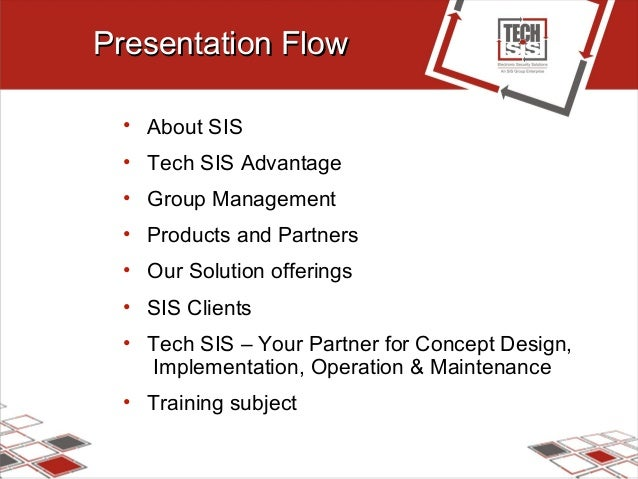 Presentation FlowPresentation Flow • About SIS • Tech SIS Advantage • Group Management • Products and Partners • Our Solut...