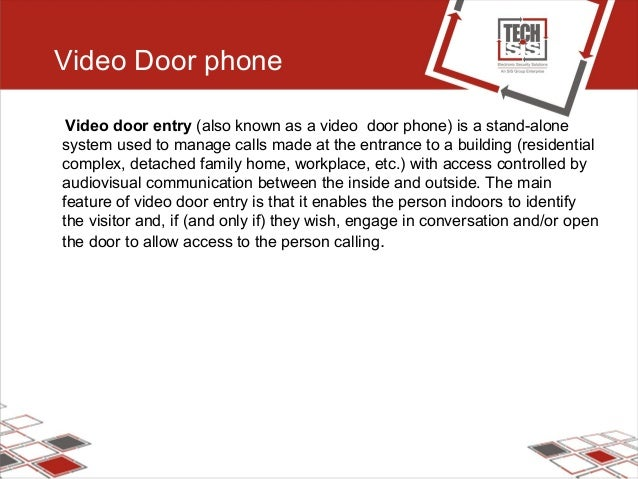 Video Door phone Video door entry (also known as a video door phone) is a stand-alone system used to manage calls made at ...
